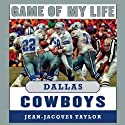 Game of My Life: Dallas Cowboys: Memorable Stories of Cowboys Football Audiobook by Jean-Jacques Taylor Narrated by David Deboy