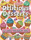 Delicious Desserts: An Adult Coloring Book with Beautiful Cakes, Sweet Candies, Heavenly Chocolates, Cute Cupcakes, Tasty Ice Creams, and Delightful Cookies