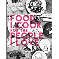 Blank Cookbook Recipes & Notes: Food I Cook For The People I Love (Cooking Gifts, Band 2)
