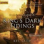 Reign of Madness: King's Dark Tidings, Book 2   Kel Kade