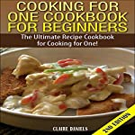 Cooking for One Cookbook for Beginners 2nd Edition: The Ultimate Recipe Cookbook for Cooking for One! | Claire Daniels