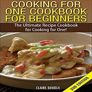 Cooking for One Cookbook for Beginners 2nd Edition Audiobook