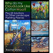 Why do My Clouds Look Like Cotton Wool? Plus 25 Solutions to Other Landscape Painting Peeves: Tips and Techniques on Oil Painting Landscapes for Beginners (OIl Painting Medic Book 1)