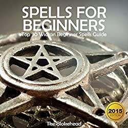 Spells for Beginners: Top 30 Wiccan Beginner Spells Guide