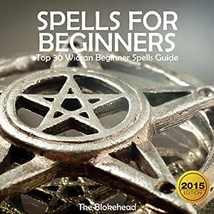 Spells for Beginners: Top 30 Wiccan Beginner Spells Guide Audiobook
