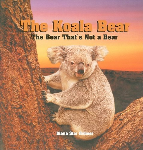 Read Online The Koala Bear: The Bear That's Not a Bear (Tony Stead Nonfiction Independent Reading Collections) pdf epub