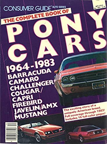 the complete book of pony cars 1964 1983 december 1982 consumer rh amazon com Electric Cars Auto Loan