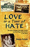 img - for Love in a Time of Hate: The Story of Magda and Andre Trocme and the Village That Said No to the Nazis book / textbook / text book