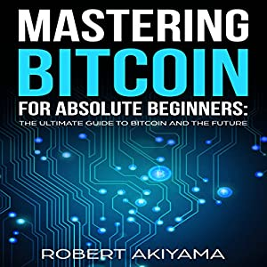 Mastering Bitcoin for Absolute Beginners Audiobook