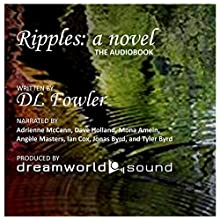 Ripples: A Novel Audiobook by D. L. Fowler Narrated by Dave Holland, Ian Cox, Angèle Masters, Tyler Byrd, Jonas Byrd, Mona Amein, Adrienne McCann