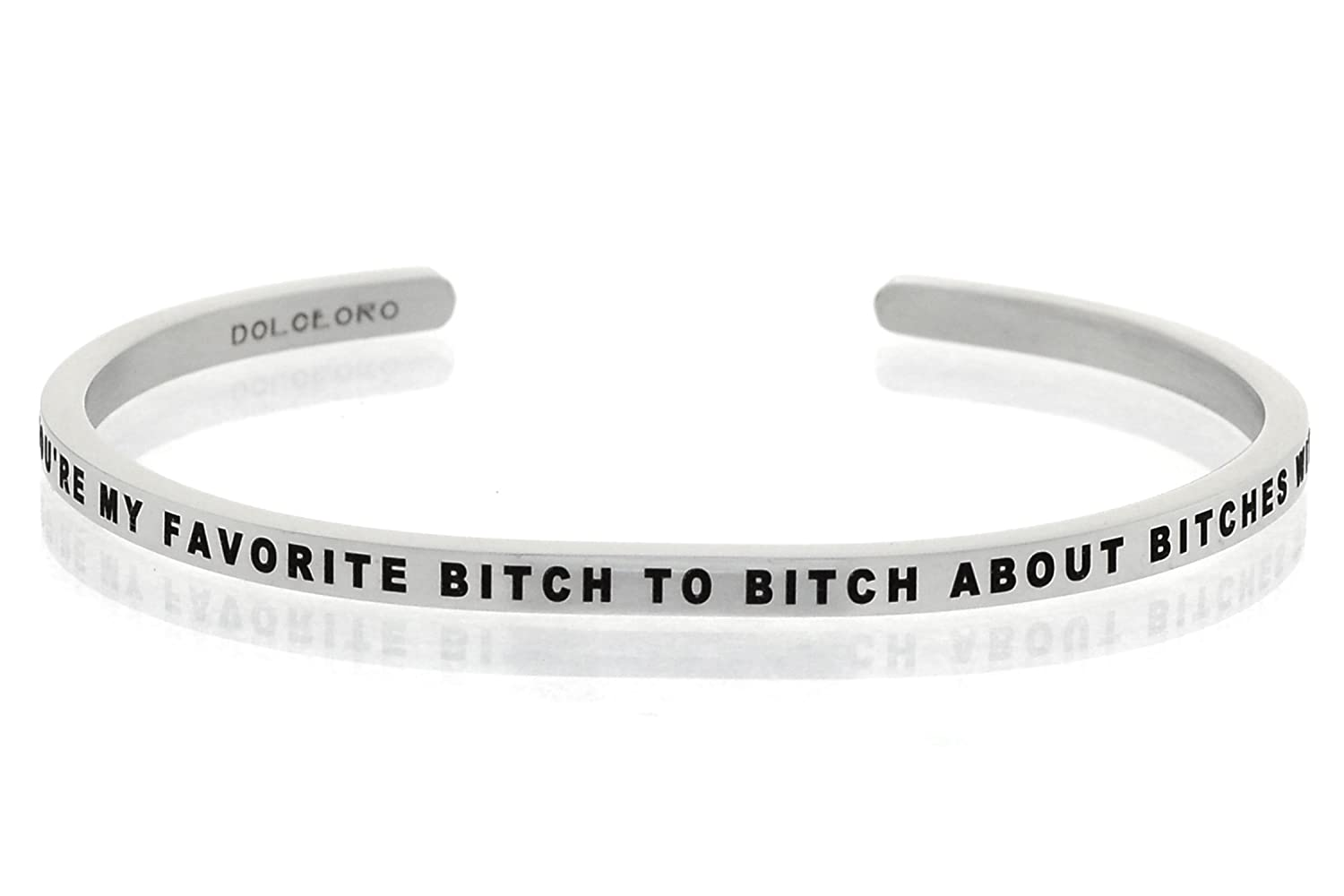 Dolceoro You're My Favorite Bitch to Bitch About Bitches with - Inspirational Mantra Bracelet Jewelry 316L Surgical Steel BAND-BITCHTOBITCH
