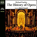 The History of Opera  Audiobook by Richard Fawkes Narrated by Robert Powell