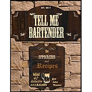 Tell Me Bartender: The stories and recipes behind 40 distinctive cocktails for the at home bartender