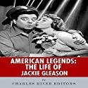 American Legends: The Life of Jackie Gleason Audiobook by  Charles River Editors Narrated by James Shelton