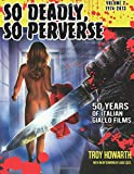 So Deadly, So Perverse: Volume 2: 50 Years of Italian Giallo Films Vol. 2 1974-2013