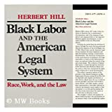 Black Labor and the American Legal System, Herbert Hill, 0299105903
