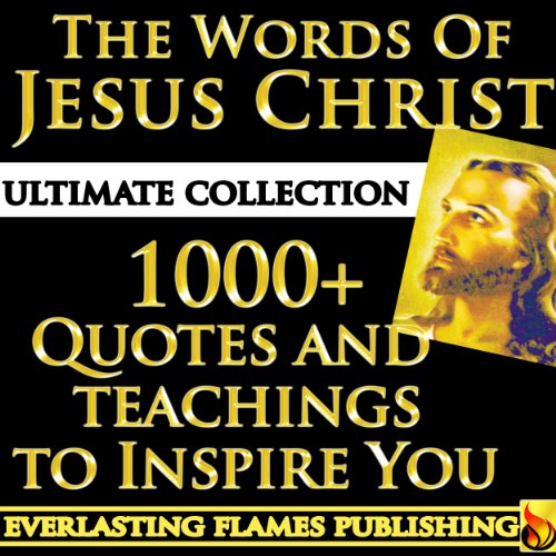 JESUS CHRIST QUOTES - WORDS OF JESUS - ULTIMATE COLLECTION - All Sayings, Teachings, Parables, Quotes and Sermons from Jesus, from Gospel and Bible Verse to Inspire and - Jesus Quotes Bible
