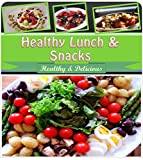Healthy Lunch and Healthy Snacks: 101 Healthy Recipes for Snacks and Lunch (healthy lunch, healthy snacks, healthy lunch recipes, healthy snack recipes, healthy cookbook, healthy salads)