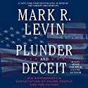 Plunder and Deceit Audiobook by Mark R. Levin Narrated by Adam Grupper, Mark R. Levin