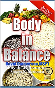 Body in Balance: Bare Naked Truth on Nutrition Fitness and Food Policies Impacting Your Energy and Your Health (Smart Moves Guidebook Series) by [Dansereau MSPT, David]