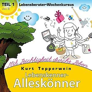 Lebensberater-Wochenkursus: Mit Leichtigkeit durchs Leben (Lebenskenner-Alleskönner 1) Hörbuch