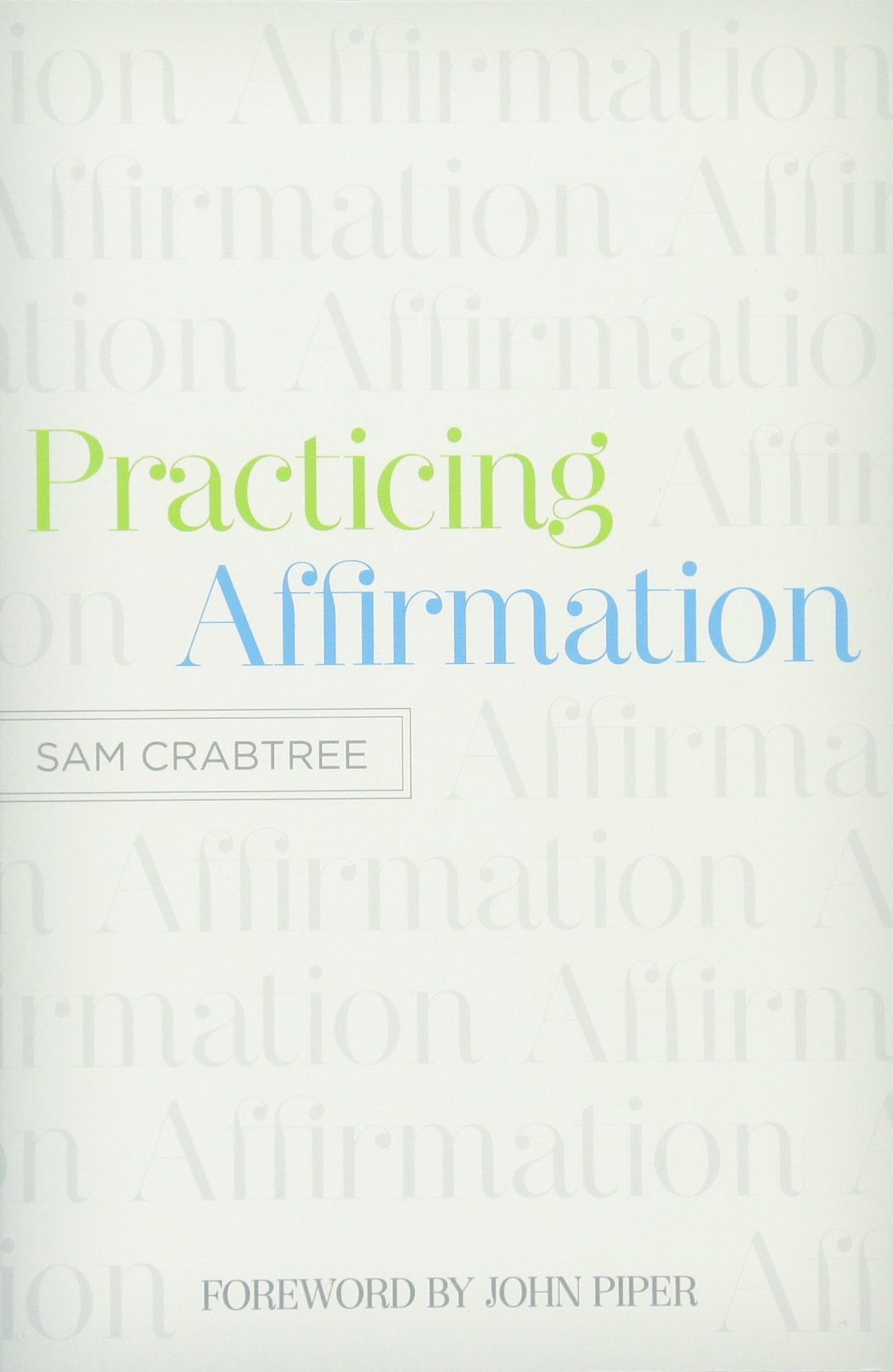 Practicing affirmation god centered praise of those who are not god practicing affirmation god centered praise of those who are not god sam crabtree john piper 9781433522437 amazon books thecheapjerseys Gallery