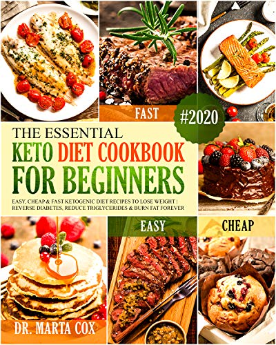 The Essential Keto Diet Cookbook For Beginners #2020: Easy, Cheap and Fast Ketogenic Diet Recipes to Lose Weight & Reduce Triglycerides
