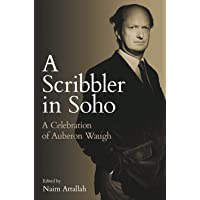 A Scribbler in Soho: A Celebration of Auberon Waugh