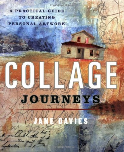 Collage Journeys: A Practical Guide to Creating Personal Artwork by Brand: Potter Craft