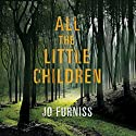 All the Little Children Hörbuch von Jo Furniss Gesprochen von: Fiona Hardingham