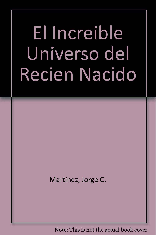El Increible Universo del Recien Nacido: Amazon.es: Jorge C ...