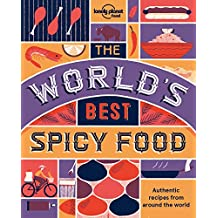 Lonely Planet The World's Best Spicy Food 2nd Ed.: Authentic recipes from around the world