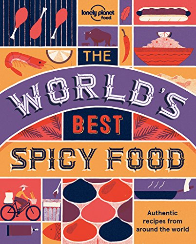 The World's Best Spicy Food: Authentic recipes from around the world (Lonely Planet) (Best Food Around The World)