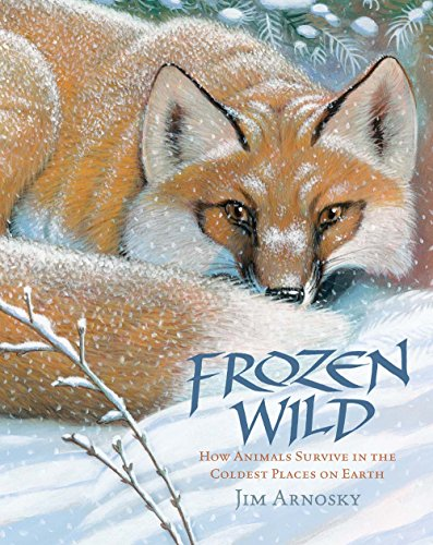 Frozen Wild: How Animals Survive in the Coldest Places on Earth (Slither and -