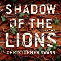 Shadow of the Lions: A Novel Audiobook by Christopher Swann Narrated by James Anderson Foster