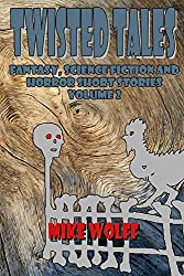 Twisted Tales: Fantasy, Science Fiction and Horror Short Stories Volume 2