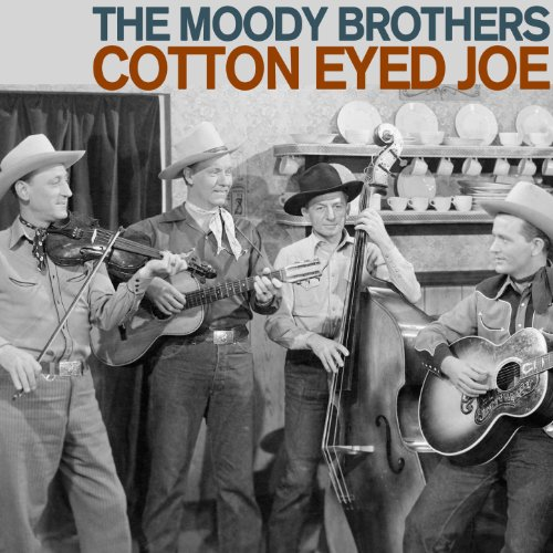 Cotton Eyed Joe - Country and Bluegrass Favorites from the Moody Brothers Including Songs Like Line Dancing, Brown Eyed Girl, Little Country County Fair, Midnight Flyer, And More! ()