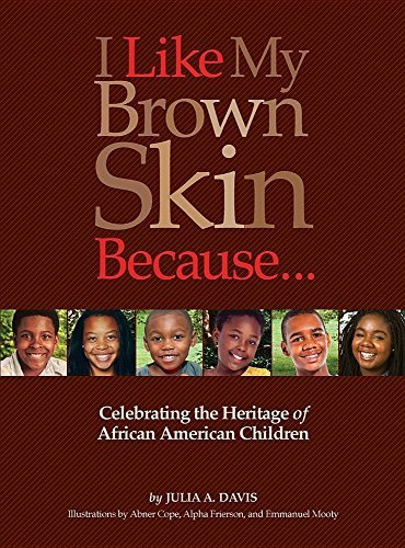 Search : I Like My Brown Skin Because...: Celebrating the Heritage of African American Children by Julia Alford Davis (2016-02-08)