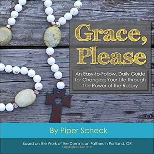 Grace, Please: Full Color Edition: An Easy-to-Follow, Daily Guide for Changing Your Life through the Power of the Rosary