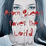 Prom Queen Saves the World | Jessie Ash