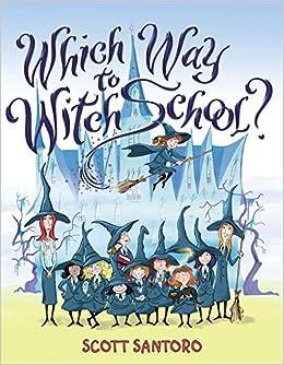 70bb892657e Which Way to Witch School?: Scott Santoro: 9780060781835: Books ...