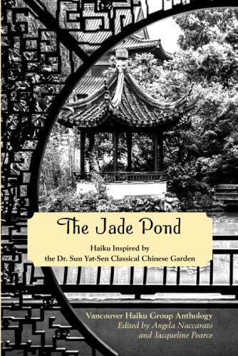 The Jade Pond: Haiku Inspired by the Dr. Sun Yat-Sen Classical Chinese Garden (Dr Sun Yat Sen Classical Chinese Garden)