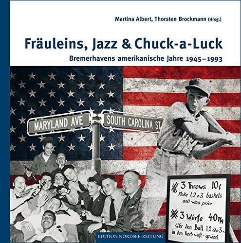 Fräuleins, Jazz & Chuck-a-Luck: Bremerhavens amerikanische Jahre 1945-1993