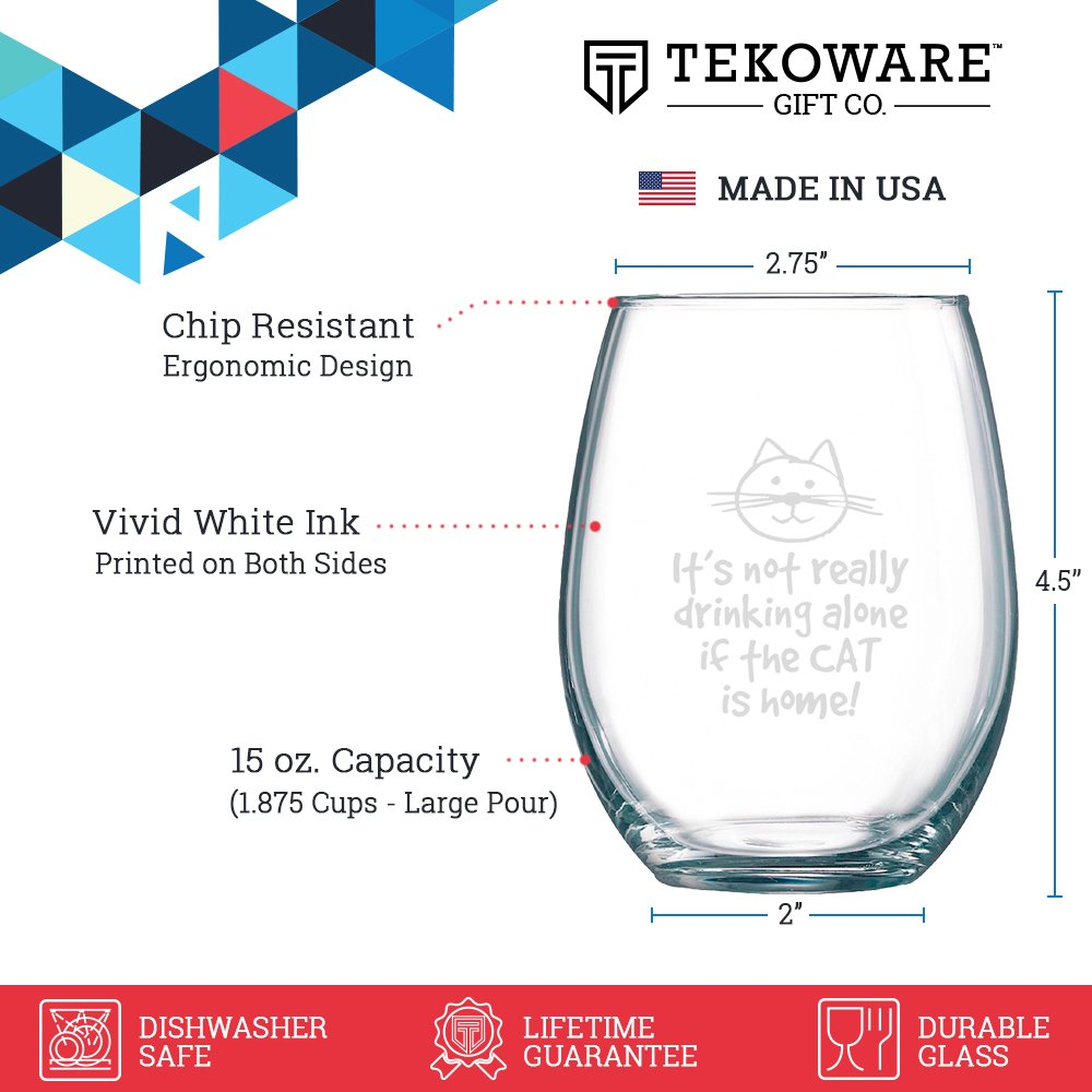 It's Not Really Drinking Alone If The Cat Is Home Wine Glass - Stemless - Large Pour (15 oz.) Funny Gift Idea for Cat Lovers by Tekoware (Image #3)
