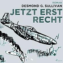 Jetzt erst recht (Fliegergeschichten 8) Hörbuch von Desmond G. Sullivan Gesprochen von: Robert Frank