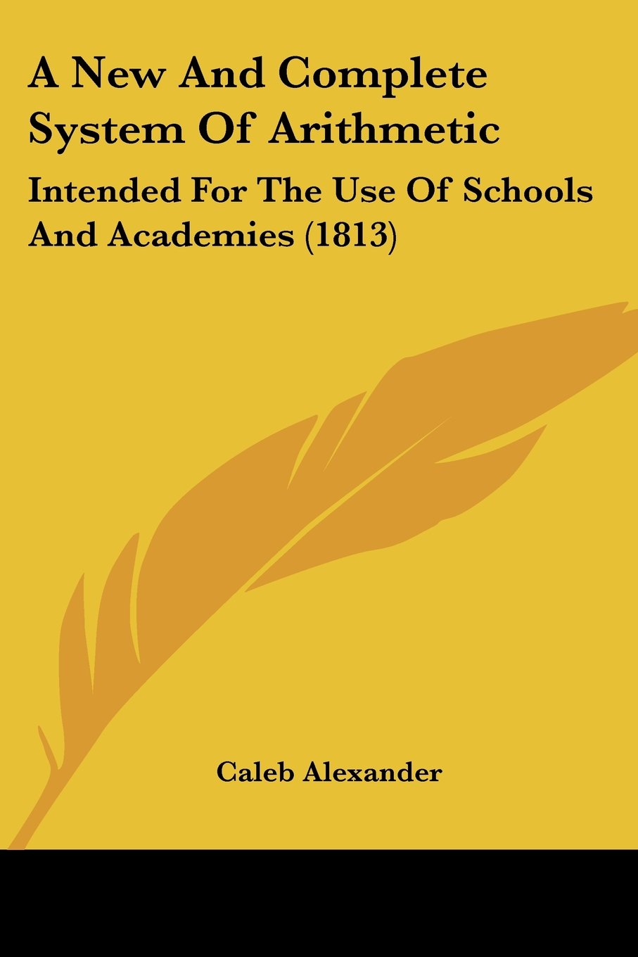 Download A New And Complete System Of Arithmetic: Intended For The Use Of Schools And Academies (1813) pdf epub