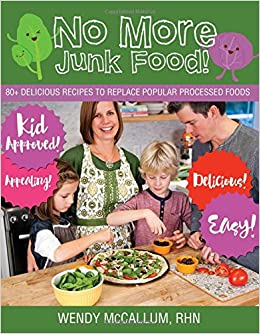 Amazon no more junk food 80 delicious recipes to replace amazon no more junk food 80 delicious recipes to replace popular processed foods 9781459504578 wendy mccallum books forumfinder Images