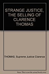 STRANGE JUSTICE, THE SELLING OF CLARENCE THOMAS Unknown Binding