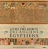 Le livre des morts des anciens Egyptiens : Nouvelle édition illustrée