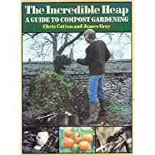 The Incredible Heap: A Guide to Compost Gardening